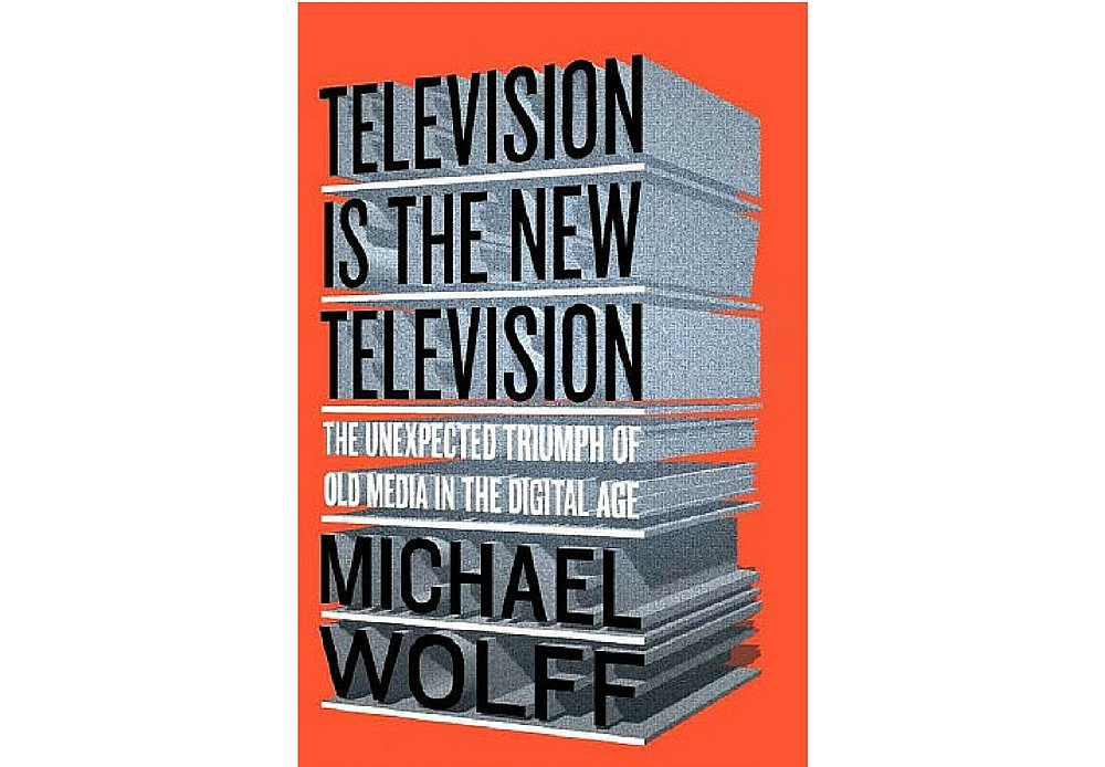 "Book Review: Michael Wolff's ""Television is the New Television"""