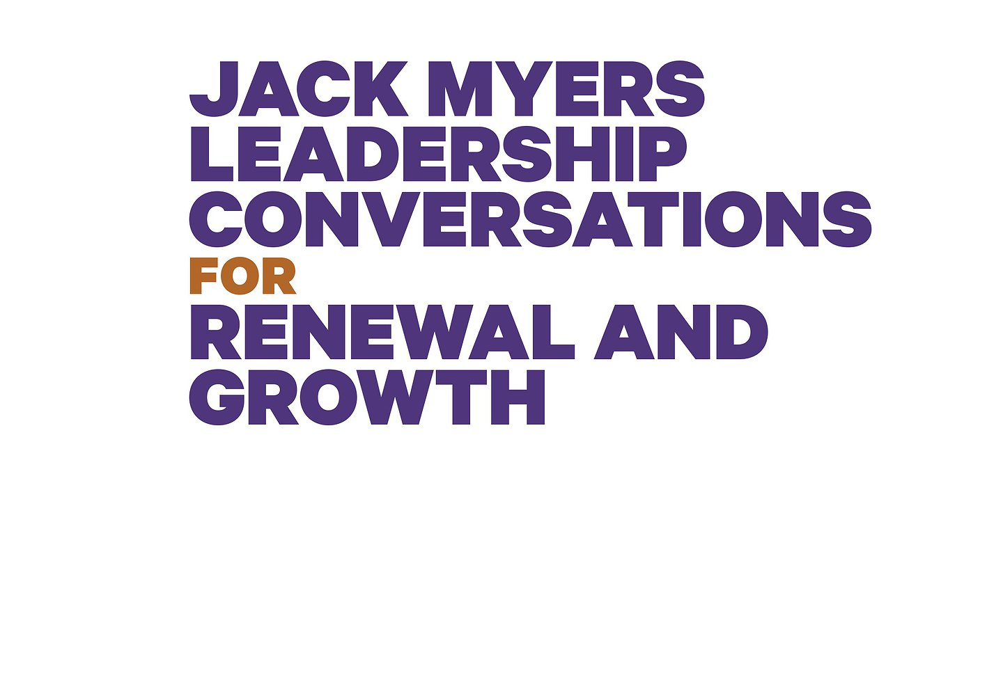 "MediaVillage Founder Jack Myers Announces New Slate of  ""Leadership Conversations for Renewal and Growth"" to Raise Funds for Media/Advertising Non-Profit Organizations and Diversity Initiatives"