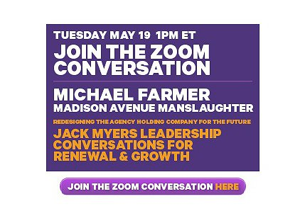 Ad Agency Exec's Survival Guide: Michael Farmer Joins Jack Myers Leadership ZOOM Conversation.