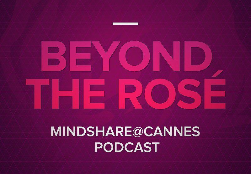 Mindshare@Cannes: Beyond the Rosé --  Episodes 1 and 2 (Podcast Exclusive!)