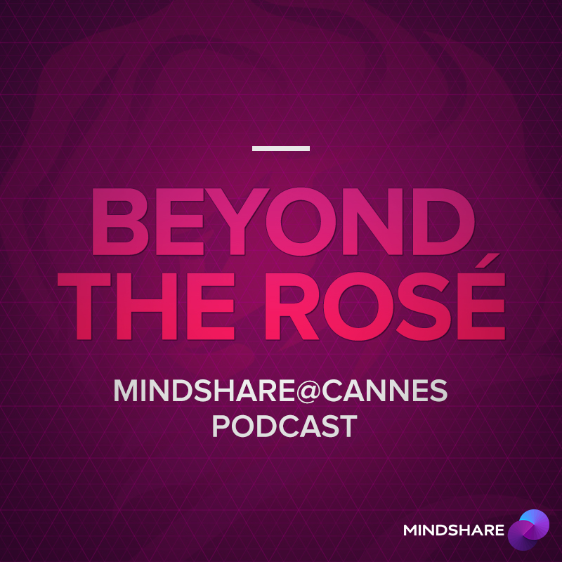 "Cover image for  article: Mindshare at Cannes: ""Beyond the Rosé"" -- Episodes 5 and 6 (Podcast Exclusive!)"