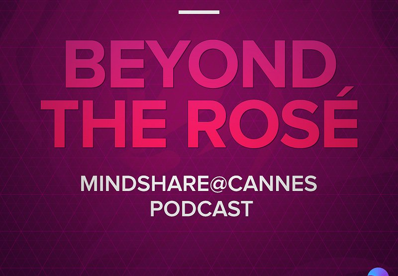 "Mindshare at Cannes: ""Beyond the Rosé"" -- Episodes 5 and 6 (Podcast Exclusive!)"