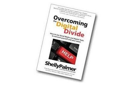 """Overcoming the Digital Divide: How to Use Social Media and Digital Tools to Reinvent Yourself and Your Career"" - An Excerpt from the Introduction - Shelly Palmer and Mike Raffensperger"