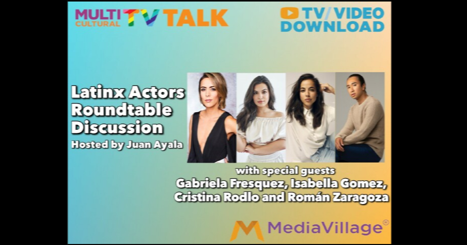Hispanic Heritage Month: A Latinx Actors Roundtable -- Multicultural TV Talk (PODCAST) - MediaVillage