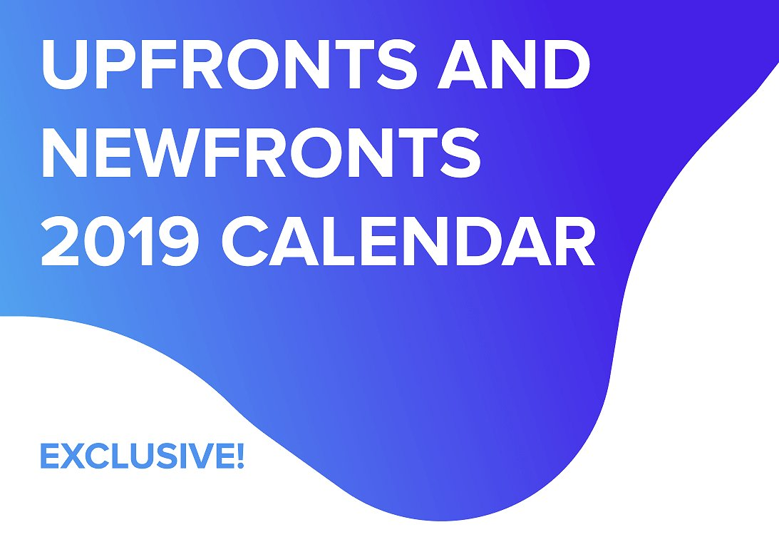 Upfront and Digital NewFronts Calendar for 2019